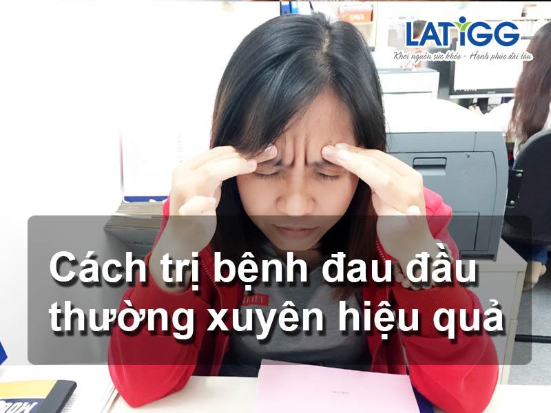 cách trị bệnh đau đầu thường xuyên 1