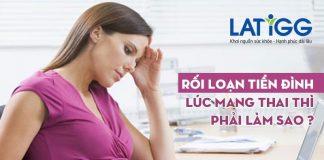 roi-loan-tien-dinh-luc-mang-thai-phai-lam-sao