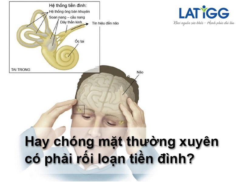 hay chóng mặt thường xuyên Hay chóng mặt thường xuyên, có phải rối loạn tiền đình?