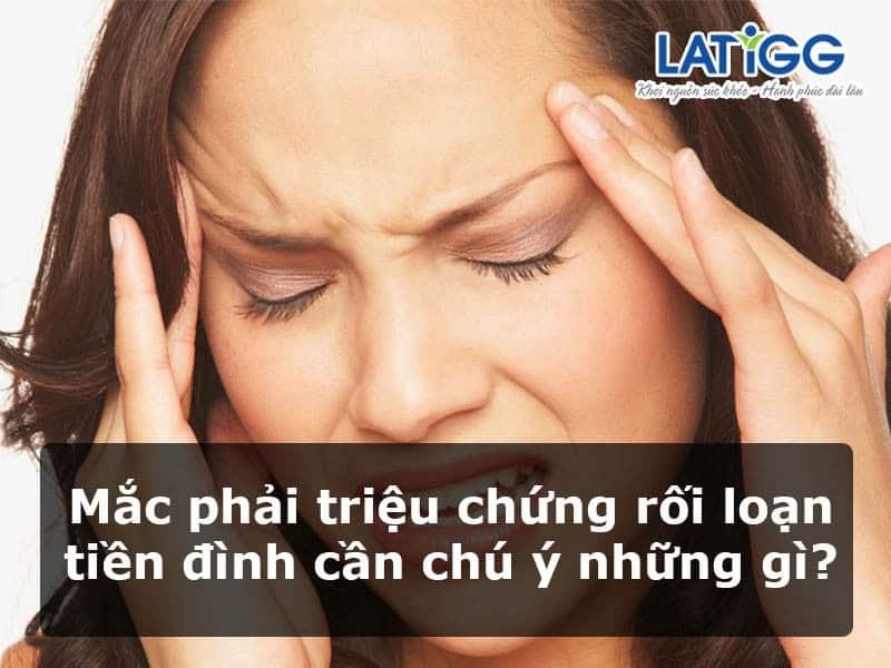 trieu-chung-roi-loan-tien-dinh-can-chu-y