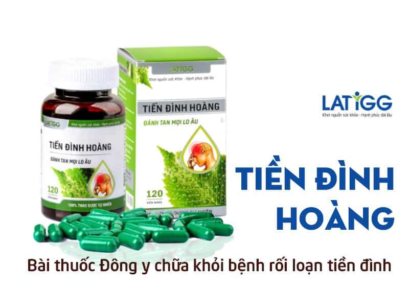 tien-dinh-hoang-thuoc-dong-y-chua-roi-loan-tien-dinh
